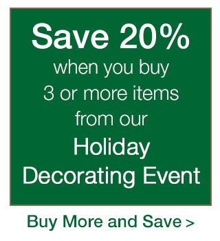 Save 20% when you Buy 3 or more items from our Holiday Decorating Event
