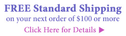 Free Shipping on your next order of $100 or more!