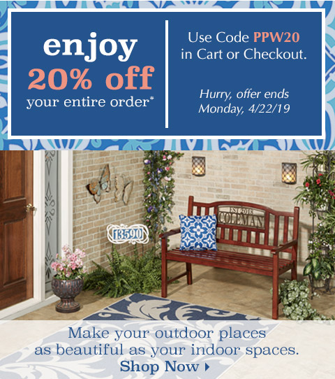 Use code PPW20 to save 20% on your order today. Shop our Outdoor Collection