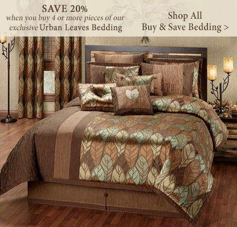 Just buy 4 or more pieces from any one bedding ensemble shown in our Buy and Save Bedding section and Save 20% >
