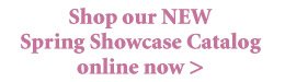 Shop Our New Spring Showcase Catalog Online