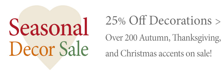 Take an extra 25% Off select seasonal decoratins for Fall, Thanksgiving, and Christmas. Use code FEF25 >