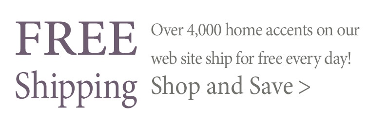 Over 4,000 items on our web site ship for free every day!