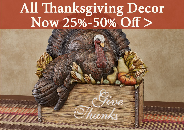 All Thankgiving Decor Now 25%-50% Off Original Retail Prices!