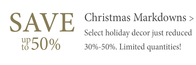 Save 30%-50% on Christmas decor just reduced. Hurry, quantities are limited.