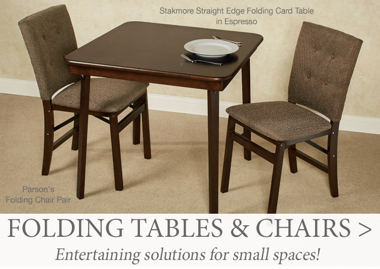 Entertaining solutions for small spaces or extra seating for large gatherings. Shop Folding Tables and Chairs >