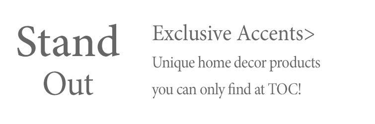 Shop Exclusive Accents >