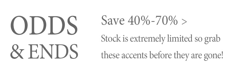 Occasionally, we end up having a few odds and ends left. Find savings of 40%-70% - stock is extremely limited!